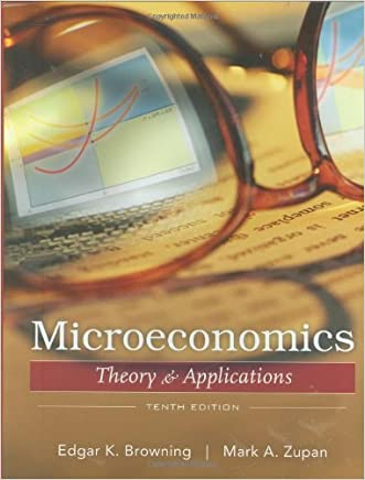 Microeconomics: Theory and Applications written by Edgar K. Browning
