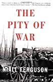 The Pity Of War: Explaining World War I (0465057128) by Ferguson, Niall