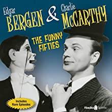 Bergen & McCarthy: The Funny Fifties Radio/TV Program by Edgar Bergen, Charlie McCarthy Narrated by Edgar Bergen, Charlie McCarthy