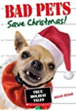 Bad Pets Save Christmas! True Holiday Tales