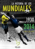 img - for La historia de los mundiales (1930-2014) (Spanish Edition) book / textbook / text book
