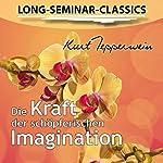 Die Kraft der schöpferischen Imagination (Long-Seminar-Classics) | Kurt Tepperwein
