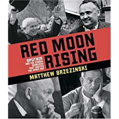 Red Moon Rising  Sputnik and the Hidden Rivals That Ignited the Space Age