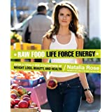 Raw Food Life Force Energy: Enter a Totally New Stratosphere of Weight Loss, Beauty, and Healthby Natalia Rose