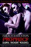 Prophecy: Dark Moon Rising (Vampires Realm Romance Series Book 3)