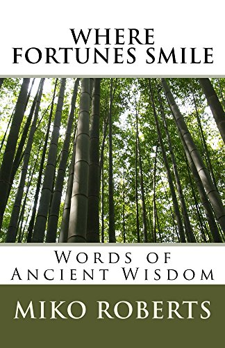 Where Fortunes Smile: Words of Ancient Wisdom by Miko Roberts