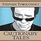 Cautionary Tales Hörbuch von Stephen Tobolowsky Gesprochen von: Stephen Tobolowsky