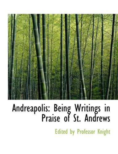 Andreapolis: Being Writings in Praise of St. Andrews (Large Print Edition)