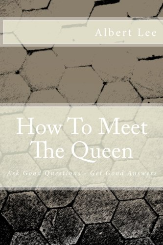 How To Meet The Queen: Ask Good Questions - Get Good Answers