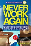 img - for Never Work Again: Work Less, Earn More, and Live Your Freedom book / textbook / text book