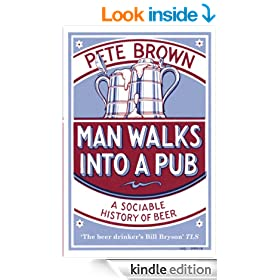 Man Walks Into A Pub: A Sociable History of Beer (Fully Updated Second Edition)