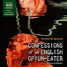 Confessions of an English Opium-Eater (       UNABRIDGED) by Thomas De Quincey Narrated by Gunnar Cauthery