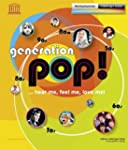 Generation Pop!: ...hear me, feel me,...