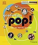 Generation Pop!: ...hear me, feel me,...