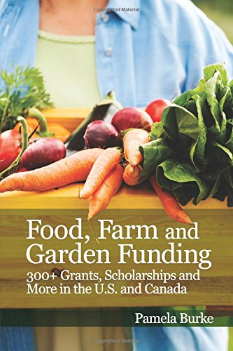 Food, Farm and Garden Funding: 300+ Grants, Scholarships and More in U.S. and Canada! book cover