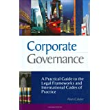 Corporate Governance: A Practical Guide to the Legal Frameworks and International Codes of Practicepar Alan Calder
