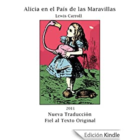 Alicia en el Pas de las Maravillas (Ilustrado) (Nueva Traduccin Fiel al Texto Original con Notas)