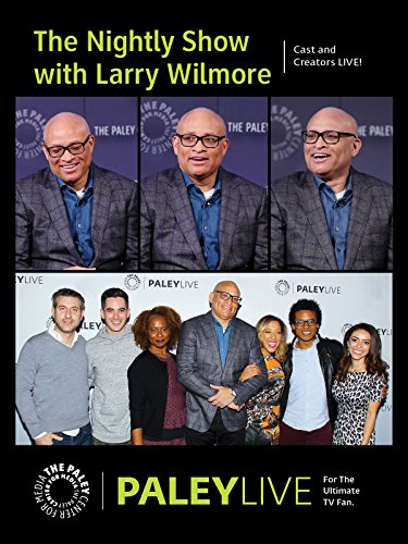 The Nightly Show with Larry Wilmore: Cast and Creators PaleyLive