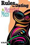 Rules for Dating a Married Man: How to Be a Good Mistress ~ An Essential Guide for Having an Affair With a Married Man