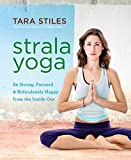 Strala Yoga: Be Strong, Focused & Ridiculously Happy from the Inside Out