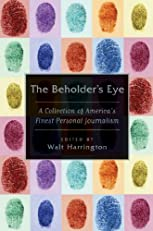 The Beholder's Eye: A Collection of America's Finest Personal Journalism