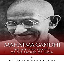 Mahatma Gandhi: The Life and Legacy of the Father of India (       UNABRIDGED) by Charles River Editors Narrated by Scott R. Pollak