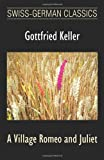 A Village Romeo and Juliet (Swiss-German Classics) (1595690794) by Gottfried Keller