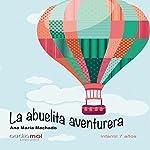 La abuelita aventurera [The Adventurous Grandmother] | Ana María Machado