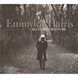 Emmylou Harris - All I Intended To Be