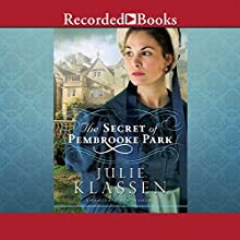 The Secret of Pembrooke Park (       UNABRIDGED) by Julie Klassen Narrated by Elizabeth Jasicki