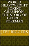World Heavyweight Boxing Champion: The Story Of George Foreman (HeRose & SheRose Book 7)