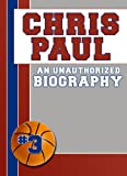 Chris Paul: An Unauthorized Biography (Basketball Biographies)