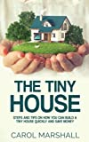 img - for The Tiny House: Steps and Tips on How you can build a tiny house quickly and save money book / textbook / text book
