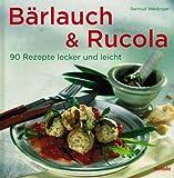 : Bärlauch & Rucola: 90 Rezepte locker und leicht