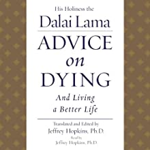 Advice on Dying: And Living a Better Life Audiobook by His Holiness the Dalai Lama Narrated by Jeffrey Hopkins