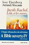 A Bible ouverte, tome 4 : Jacob, Rachel, L�a et les autres par Eisenberg