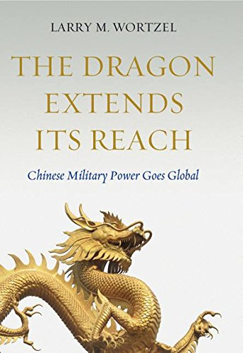 The Dragon Extends its Reach: Chinese Military Power Goes Global
