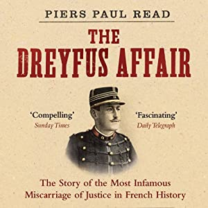 The Dreyfus Affair: The Scandal That Tore France in Two | [Piers Paul Read]