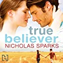True Believer (       UNABRIDGED) by Nicholas Sparks Narrated by David Aaron Baker