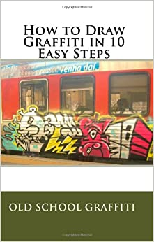 How to draw graffiti in 10 easy steps old school graffiti for How to draw lettering book