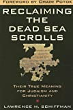 Reclaiming the Dead Sea Scrolls: The History of Judaism, the Background of Christianity, the Lost Library of Qumran (The Anchor Yale Bible Reference Library)
