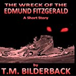 The Wreck of the Edmund Fitzgerald: A Short Story | T. M. Bilderback