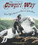 The Cowgirl Way: Hats Off to America's Women of the West (0618737383) by George-Warren, Holly