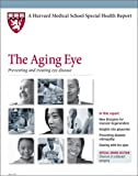 Harvard Medical School The Aging Eye: Preventing and treating eye disease
