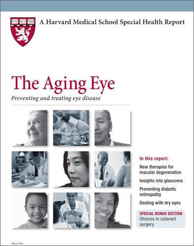 Harvard Medical School The Aging Eye: Preventing and treating eye disease Laura C. Fine M.D., Jeffrey S. Heier M.D., Julie Corliss and Harriet Greenfield