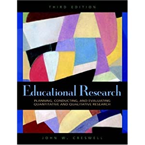 Educational Research: Planning, Conducting, and Evaluating Quantitative and Qualitative Research (3rd Edition) John W. Creswell