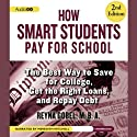 How Smart Students Pay for School: The Best Way to Save for College, Get the Right Loans, and Repay Debt, 2nd Edition (       UNABRIDGED) by Reyna Gobel Narrated by Meredith Mitchell