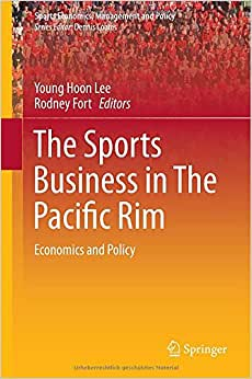 The Sports Business In The Pacific Rim: Economics And Policy (Sports Economics, Management And Policy)