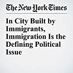 In City Built by Immigrants, Immigration Is the Defining Political Issue | Binyamin Appelbaum