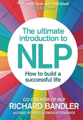 The Ultimate Introduction to NLP: How to build a successful life, by Richard Bandler, Alessio Roberti, Owen Fitzpatrick